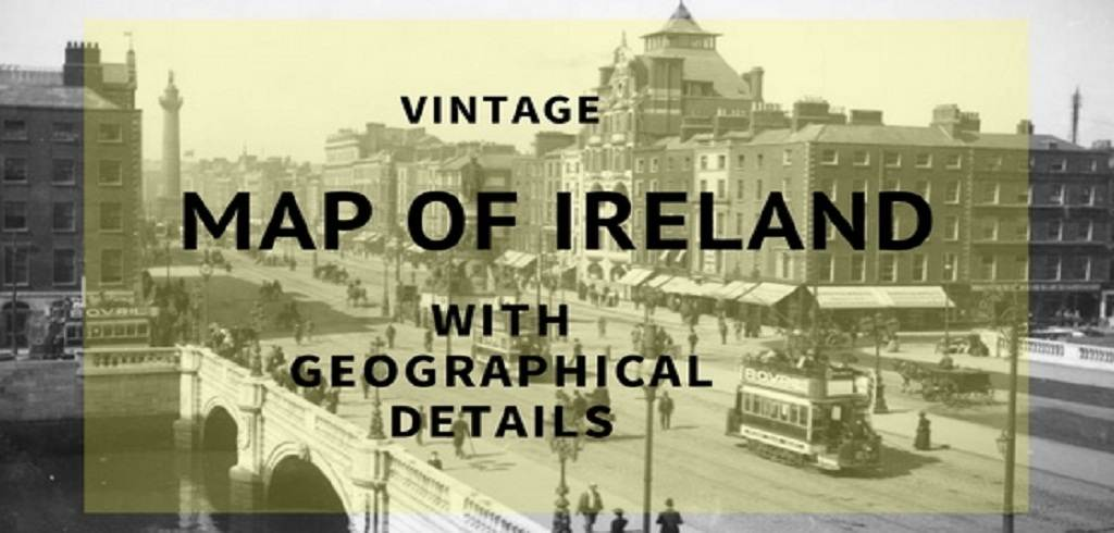 Map Of Ireland Historical Sites.Vintage Map Of Ireland With Geographical Details